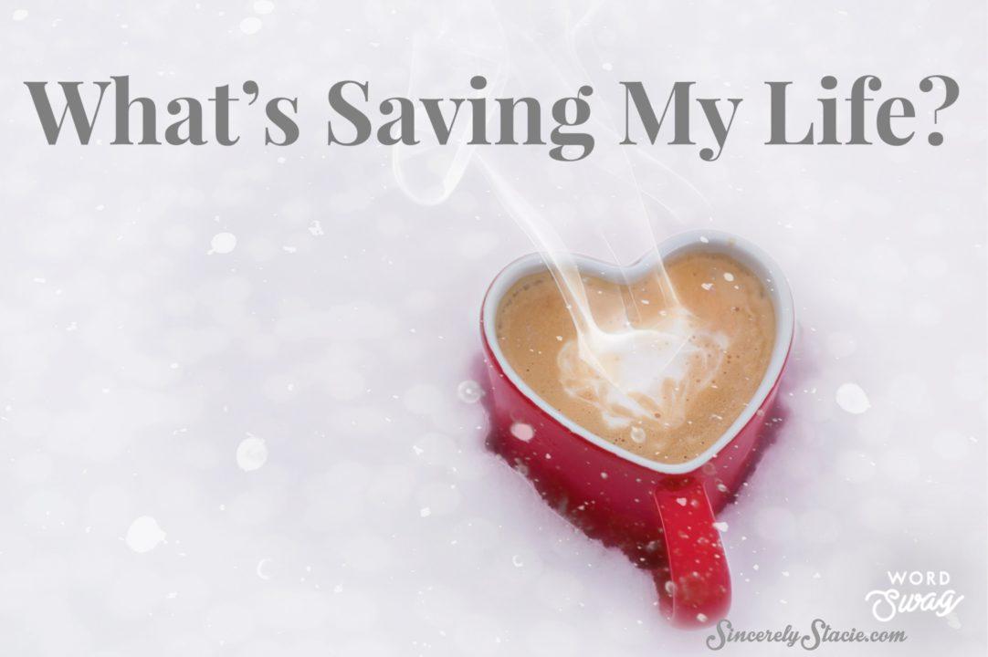 What's Saving My Life